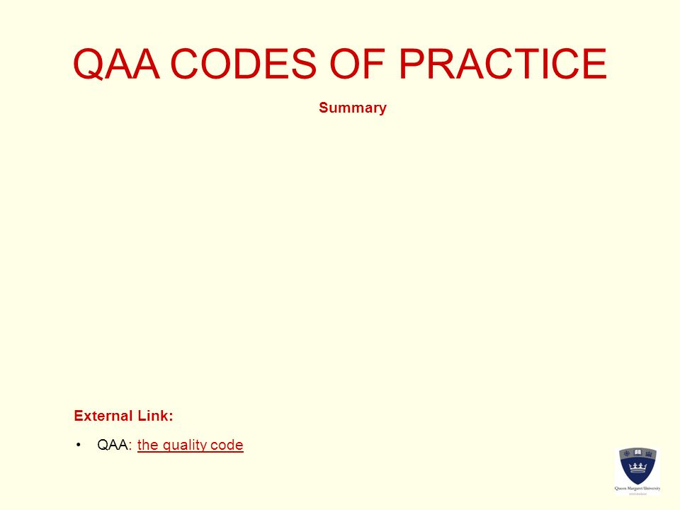 QAA CODES OF PRACTICE Summary External Link: QAA: the quality codeQAA: the quality code