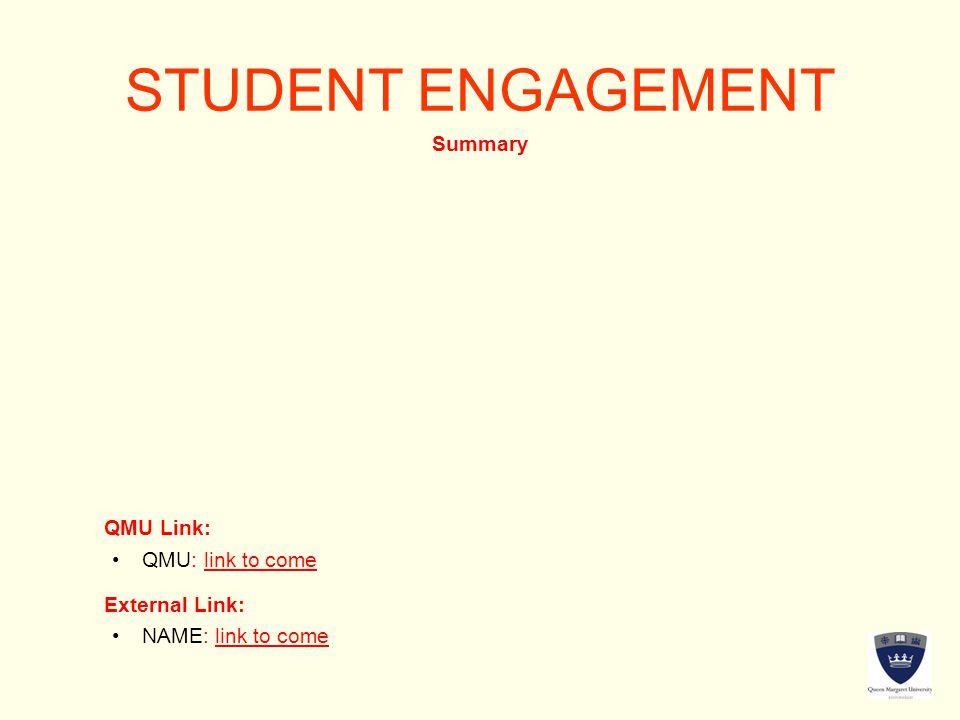 STUDENT ENGAGEMENT Summary QMU Link: External Link: QMU Link: NAME: link to come QMU: link to come