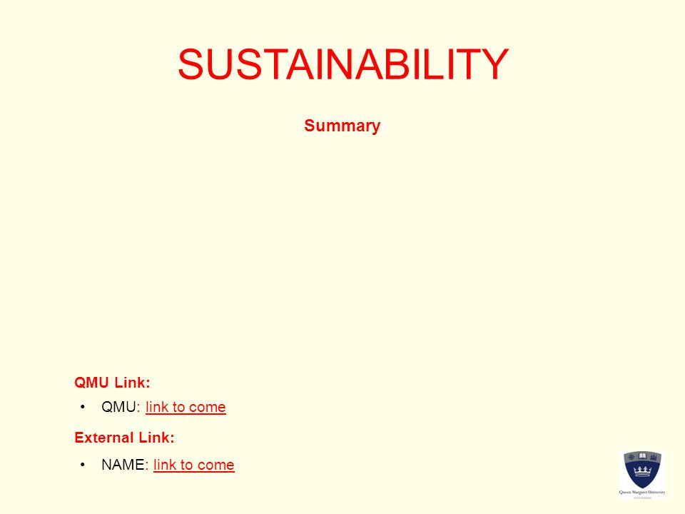 SUSTAINABILITY Summary QMU Link: External Link: QMU: link to come NAME: link to come