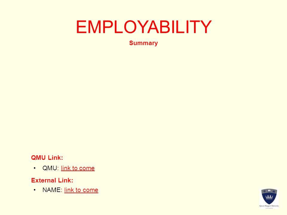 EMPLOYABILITY Summary QMU Link: External Link: QMU: link to come NAME: link to come