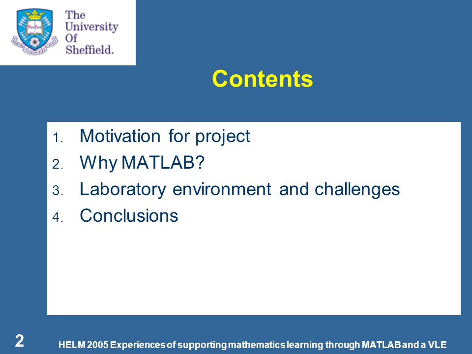 HELM 2005 Experiences of supporting mathematics learning through MATLAB and a VLE 3 Motivation Mathematics is taught to support engineering learning and not as an end in itself.