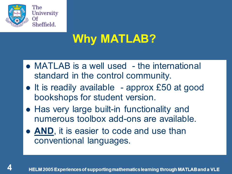 HELM 2005 Experiences of supporting mathematics learning through MATLAB and a VLE 4 Why MATLAB.