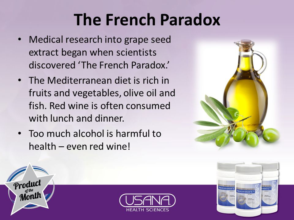 The French Paradox Medical research into grape seed extract began when scientists discovered 'The French Paradox.' The Mediterranean diet is rich in fruits and vegetables, olive oil and fish.