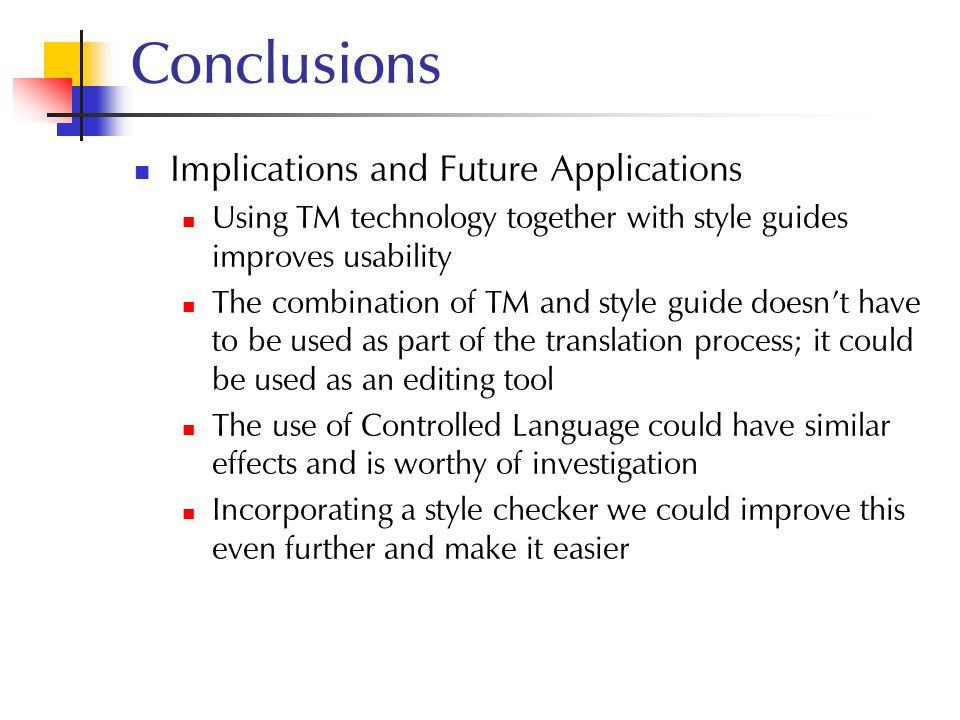 Conclusions Implications and Future Applications Using TM technology together with style guides improves usability The combination of TM and style gui