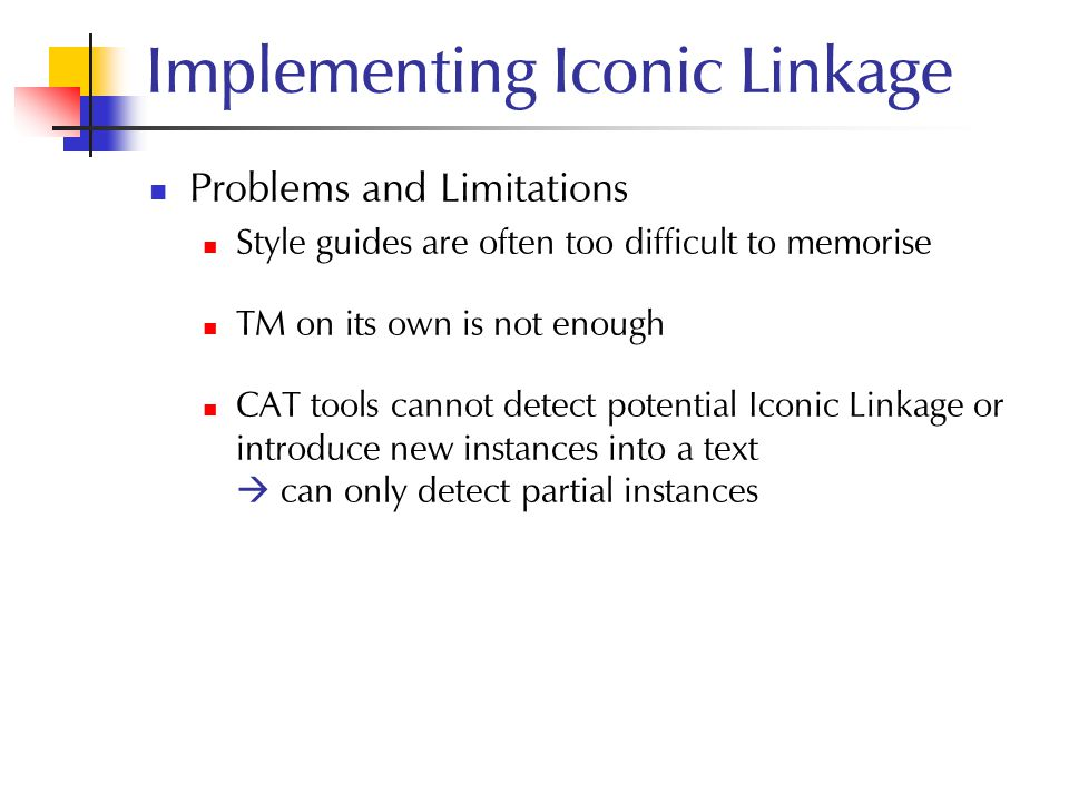 Implementing Iconic Linkage Problems and Limitations Style guides are often too difficult to memorise TM on its own is not enough CAT tools cannot det