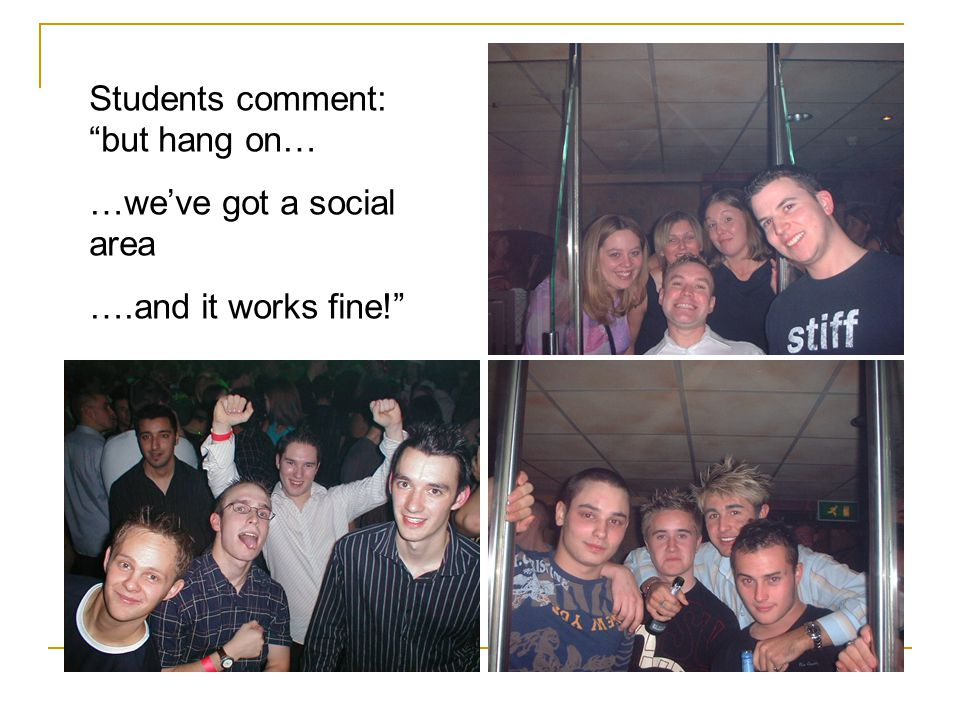 Students comment: but hang on… …we've got a social area ….and it works fine!