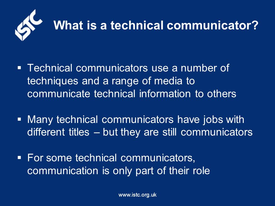 www.istc.org.uk What is a technical communicator.