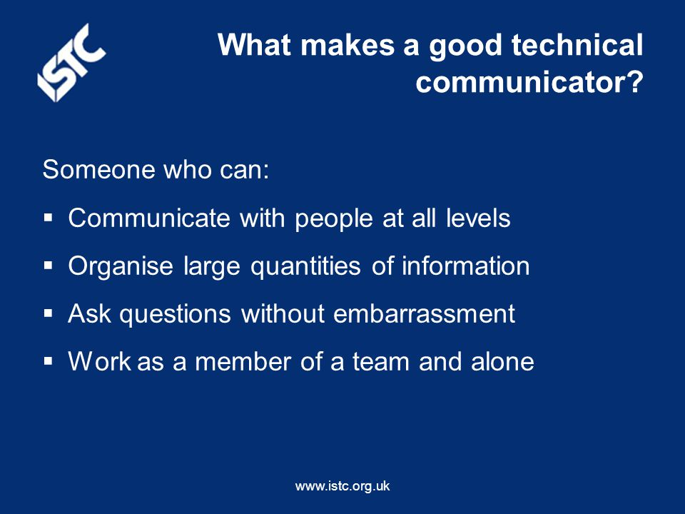 www.istc.org.uk What makes a good technical communicator.