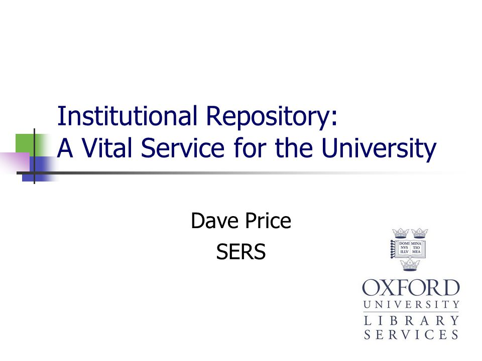 Institutional Repository: A Vital Service for the University Dave Price SERS