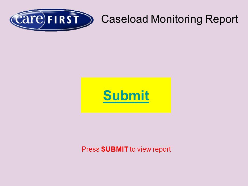 Caseload Monitoring Report Submit Press SUBMIT to view report