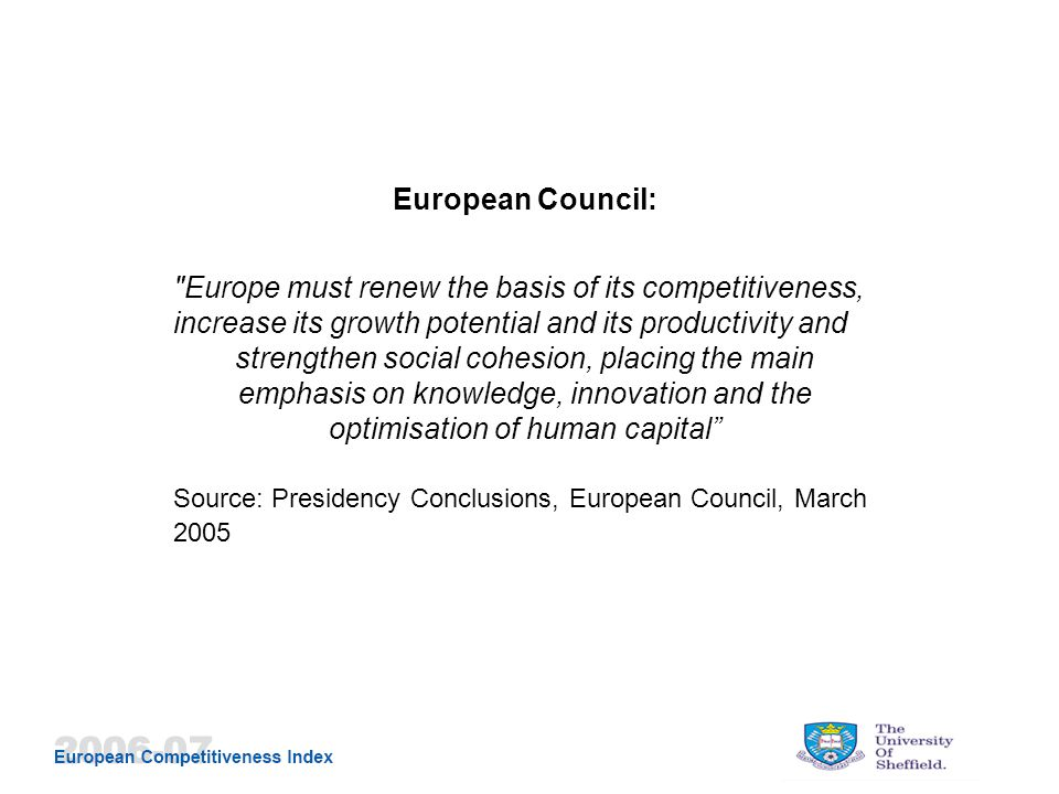 European Council: Europe must renew the basis of its competitiveness, increase its growth potential and its productivity and strengthen social cohesion, placing the main emphasis on knowledge, innovation and the optimisation of human capital Source: Presidency Conclusions, European Council, March 2005