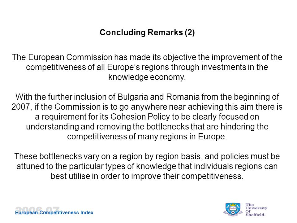 Concluding Remarks (2) The European Commission has made its objective the improvement of the competitiveness of all Europe's regions through investments in the knowledge economy.