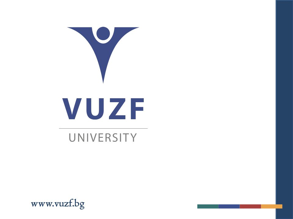 www.vuzf.bg P E R A S P E R A A D A S T R A  Direct links to industry leaders in the world of business and finance;  education of the new age integrating theory and practice;  excellent graduate employment rate with over 90% of students in work in the field of their qualification;  interactive education in small groups;  face-to-face and distance learning opportunities.