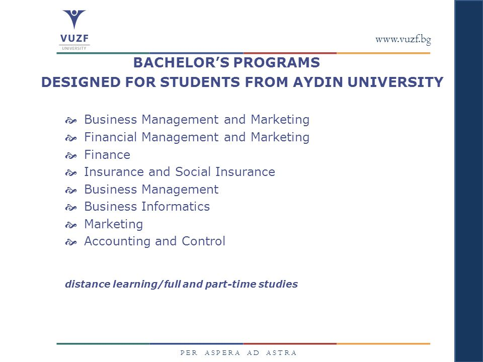 www.vuzf.bg P E R A S P E R A A D A S T R A Joint Program – Bachelor s degree in Marketing with the Saxion University of Applied Sciences Joint Program - Bachelor's degree in Finance with the University of Maryland University College  distance learning/full and part-time studies
