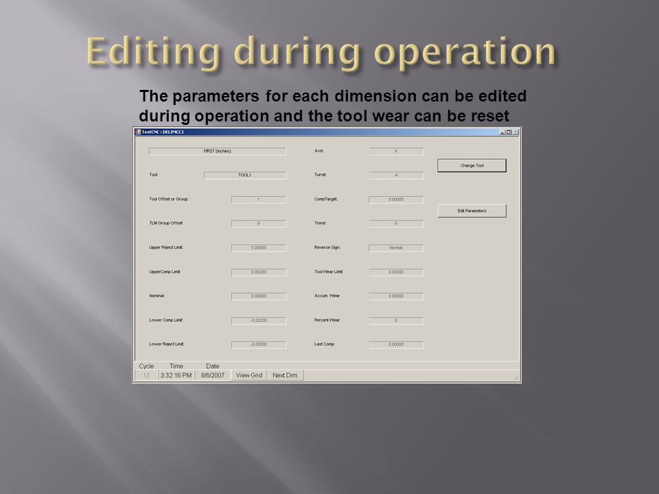 The parameters for each dimension can be edited during operation and the tool wear can be reset