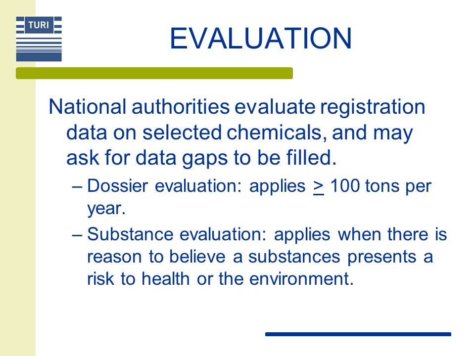 EVALUATION National authorities evaluate registration data on selected chemicals, and may ask for data gaps to be filled.