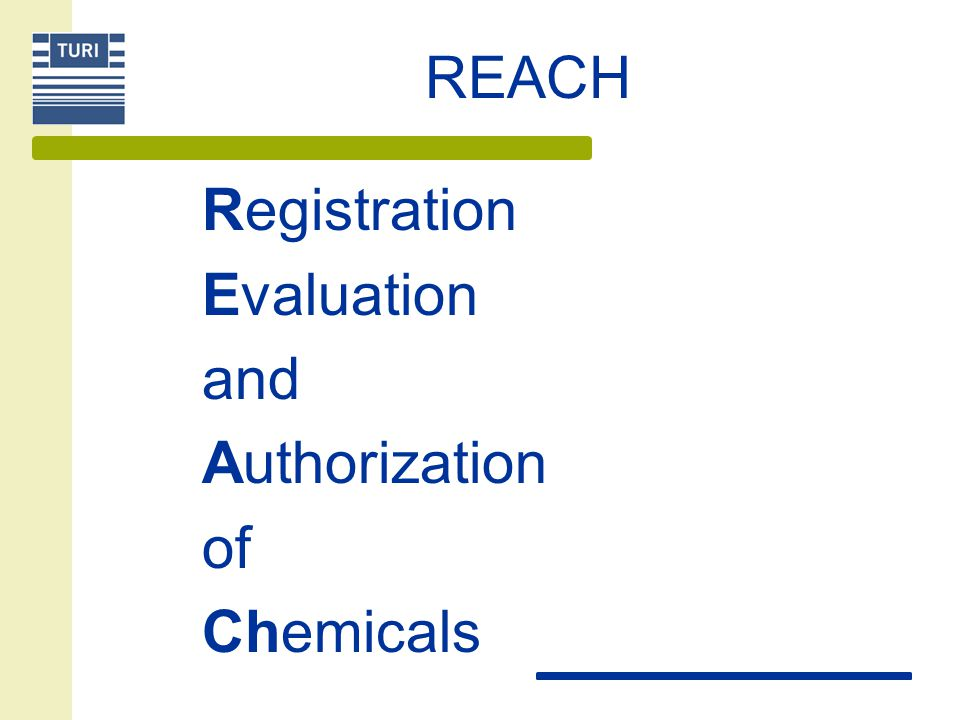 REACH Registration Evaluation and Authorization of Chemicals