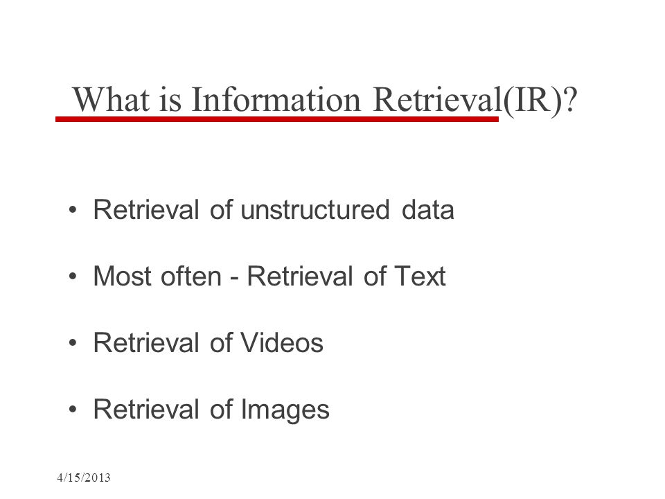 4/15/2013 What is Information Retrieval(IR).