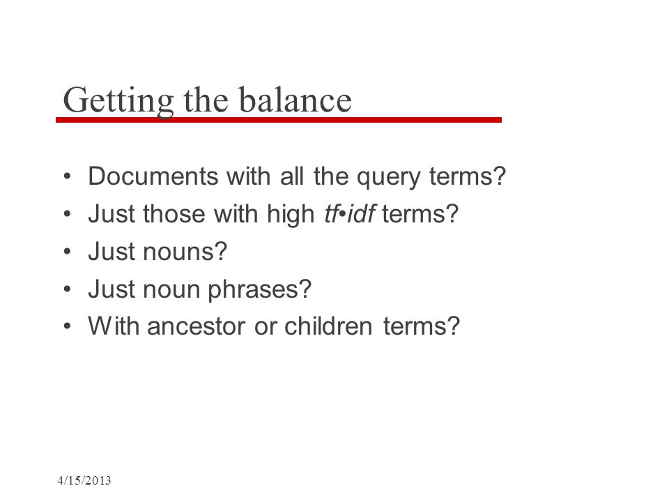 4/15/2013 Getting the balance Documents with all the query terms.