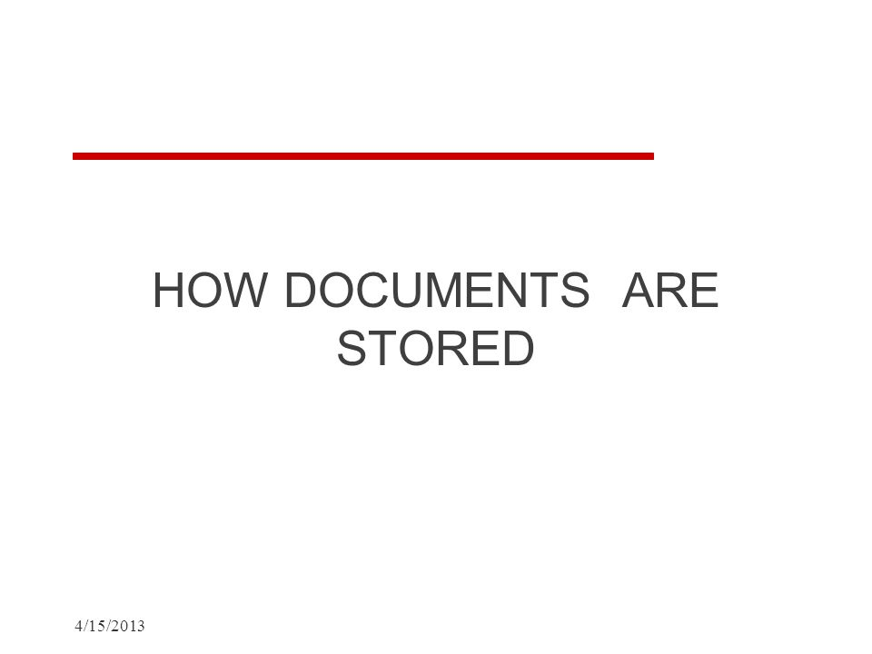 HOW DOCUMENTS ARE STORED 4/15/2013