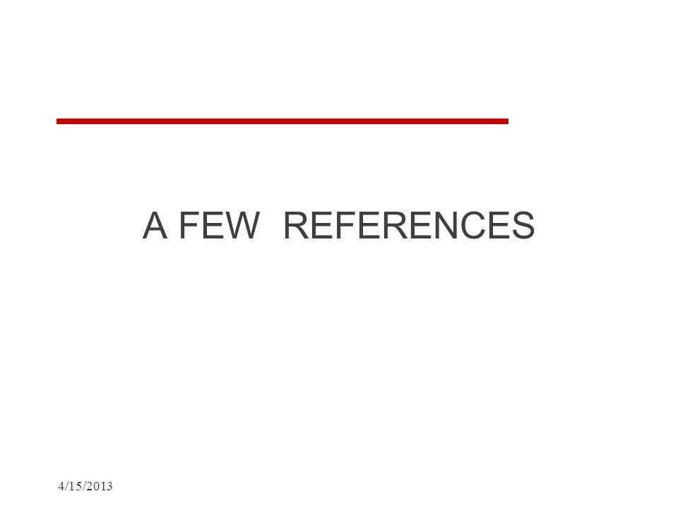 A FEW REFERENCES 4/15/2013