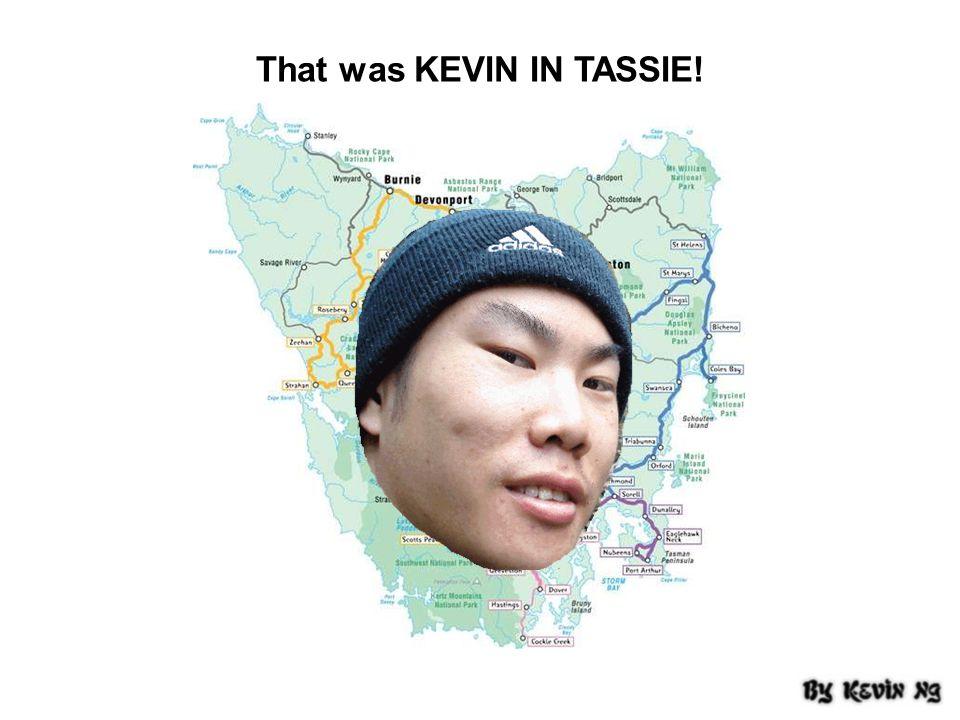 That was KEVIN IN TASSIE!