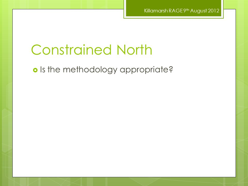 Killamarsh RAGE 9 th August 2012 Constrained North  Is the methodology appropriate?