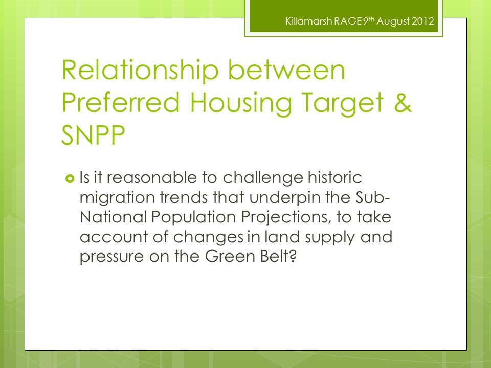 Killamarsh RAGE 9 th August 2012 Relationship between Preferred Housing Target & SNPP  Is it reasonable to challenge historic migration trends that u