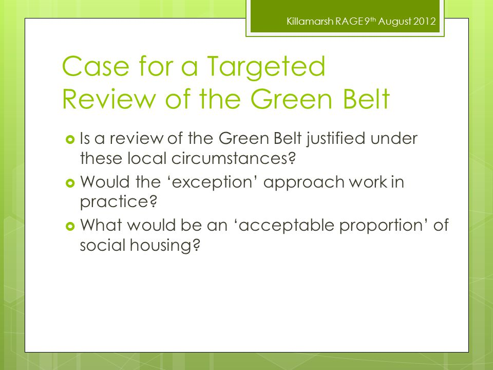 Killamarsh RAGE 9 th August 2012 Case for a Targeted Review of the Green Belt  Is a review of the Green Belt justified under these local circumstance