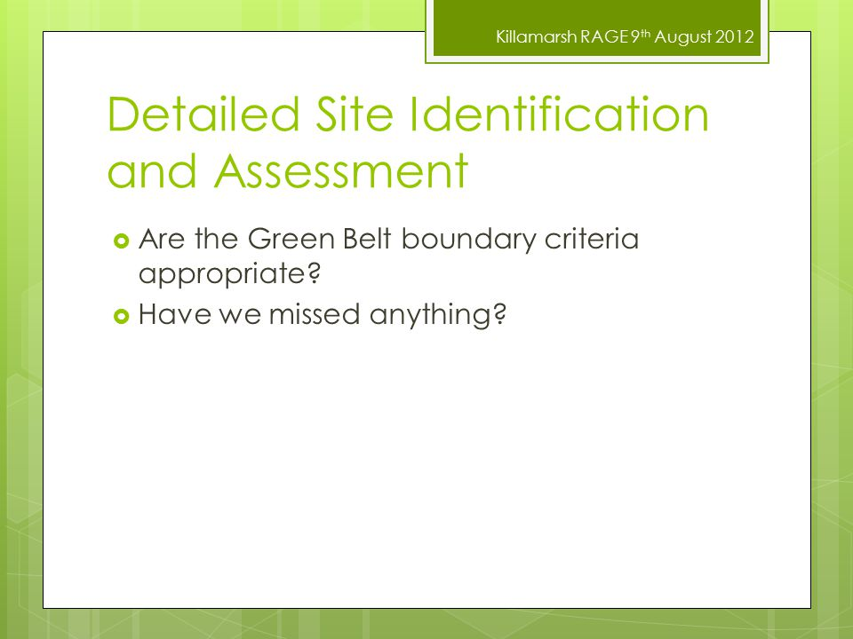 Detailed Site Identification and Assessment  Are the Green Belt boundary criteria appropriate.