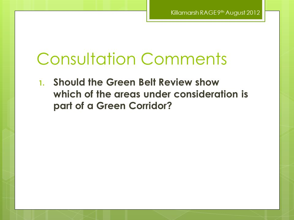 Killamarsh RAGE 9 th August 2012 Consultation Comments 1. Should the Green Belt Review show which of the areas under consideration is part of a Green