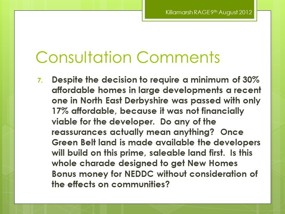 Killamarsh RAGE 9 th August 2012 Consultation Comments 7. Despite the decision to require a minimum of 30% affordable homes in large developments a re