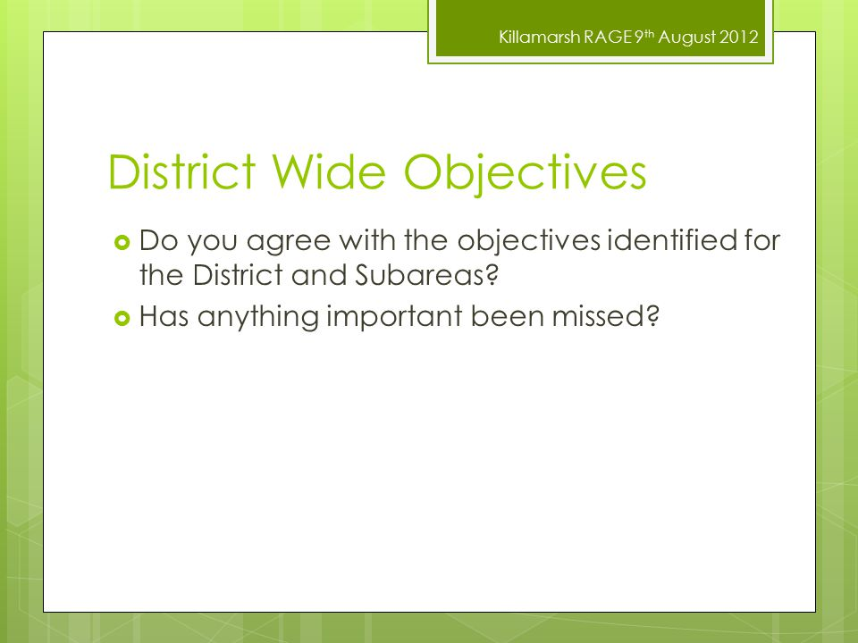 Killamarsh RAGE 9 th August 2012 District Wide Objectives  Do you agree with the objectives identified for the District and Subareas?  Has anything