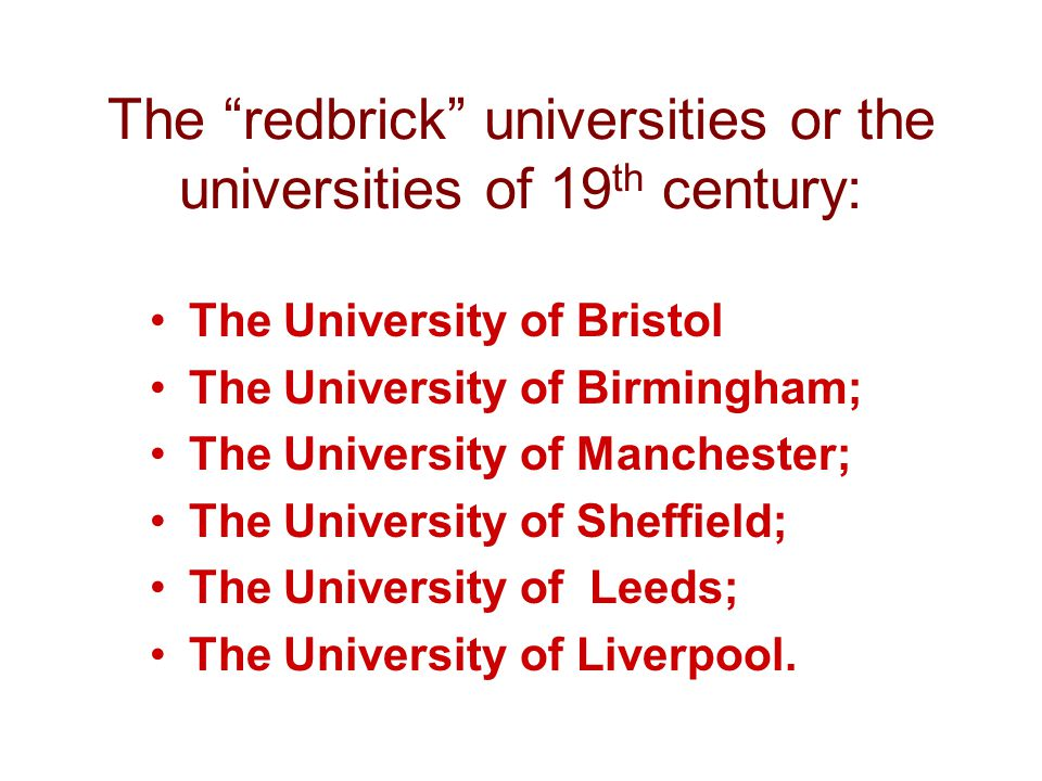 "The ""redbrick"" universities or the universities of 19 th century: The University of Bristol The University of Birmingham; The University of Manchester"