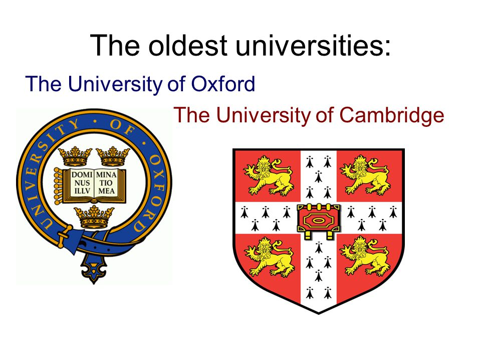 The oldest universities: The University of Oxford The University of Cambridge