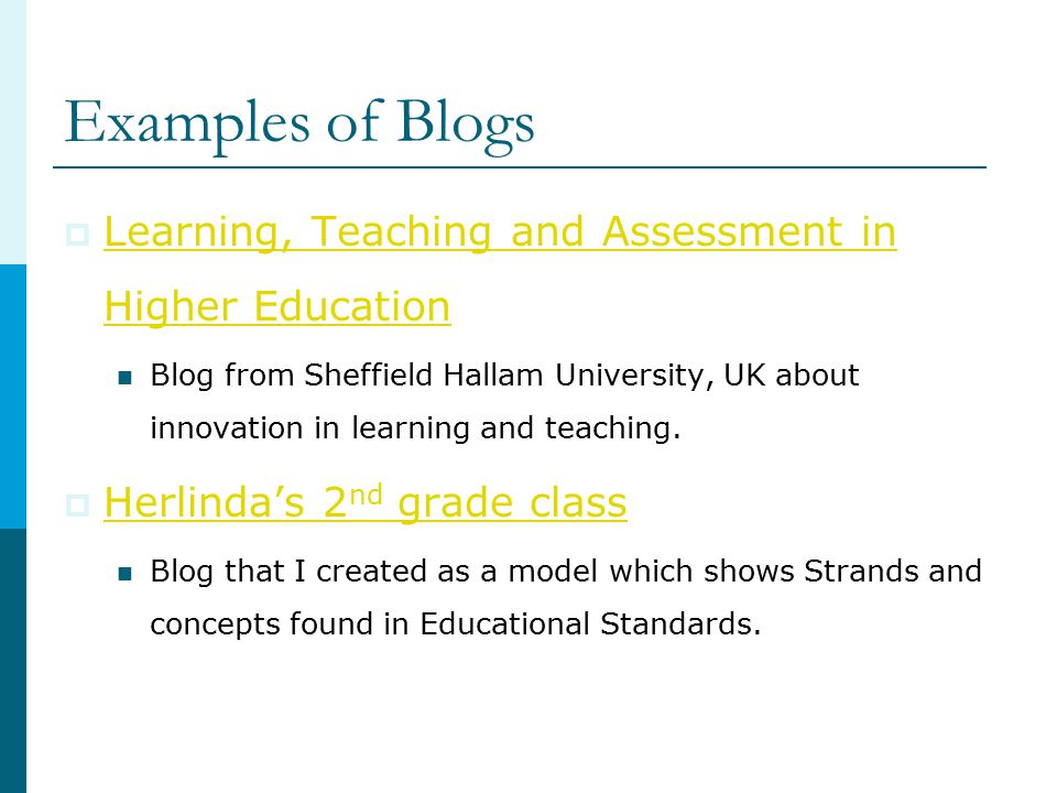 Examples of Blogs  Learning, Teaching and Assessment in Higher Education Learning, Teaching and Assessment in Higher Education Blog from Sheffield Hallam University, UK about innovation in learning and teaching.