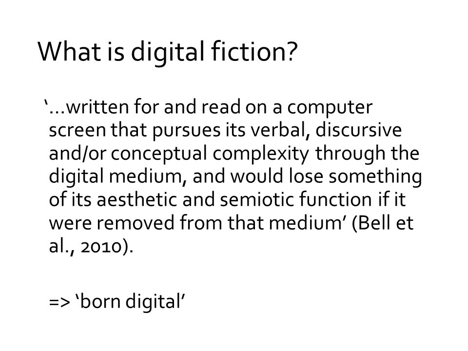 What is digital fiction? '…written for and read on a computer screen that pursues its verbal, discursive and/or conceptual complexity through the digi