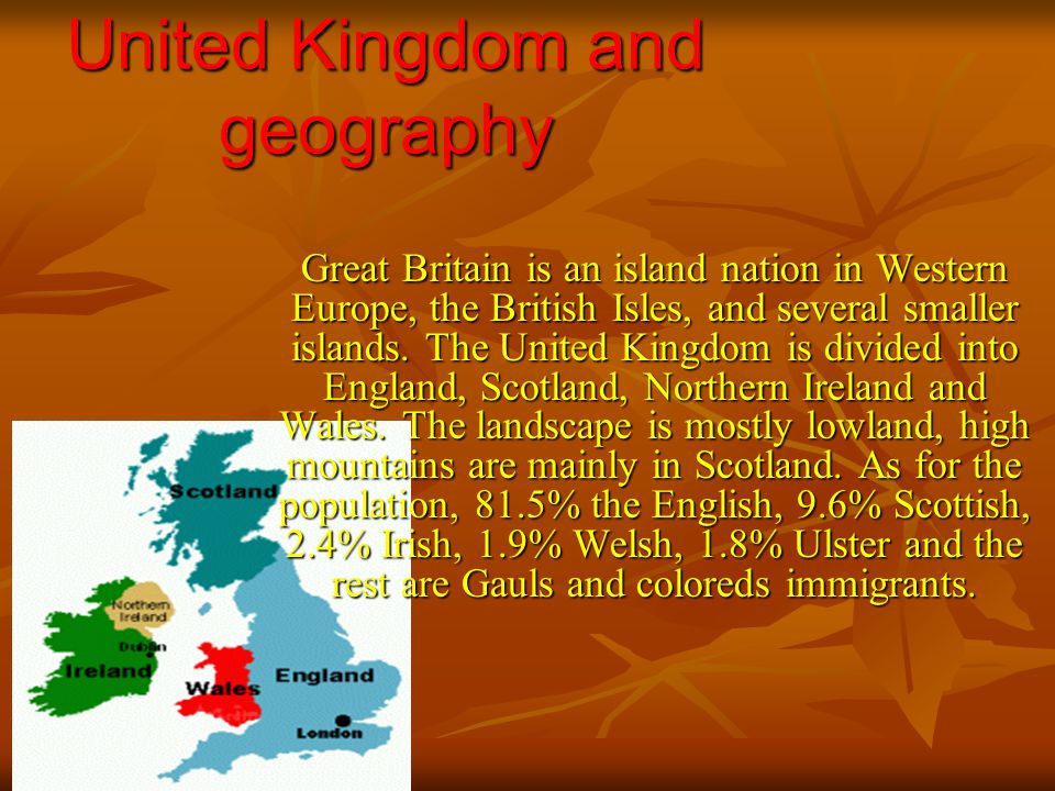 United Kingdom and geography Great Britain is an island nation in Western Europe, the British Isles, and several smaller islands.