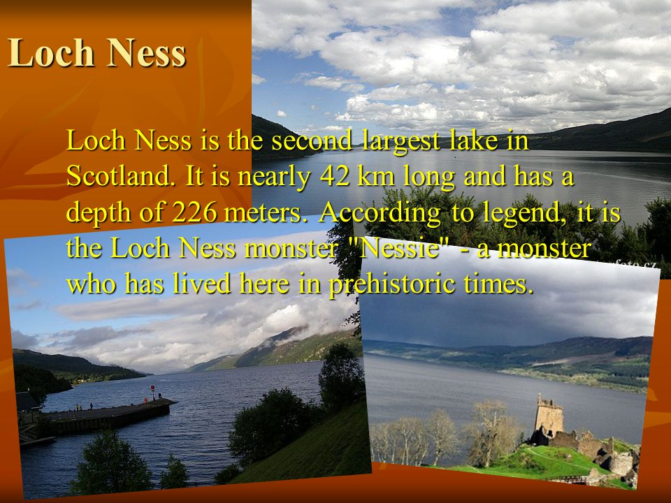 Loch Ness Loch Ness is the second largest lake in Scotland.