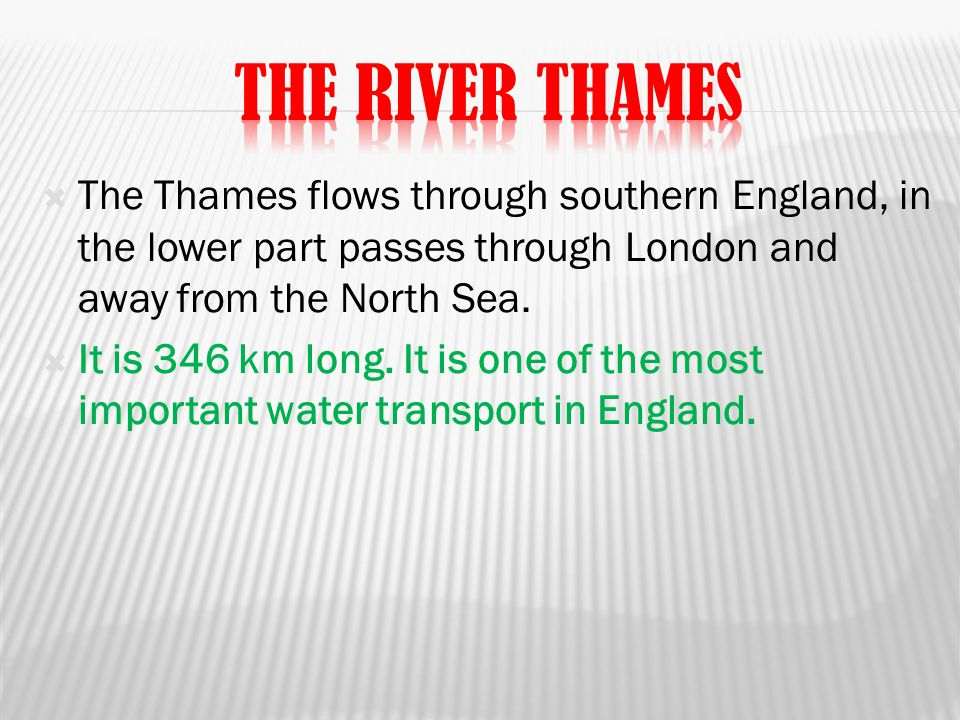  The Thames flows through southern England, in the lower part passes through London and away from the North Sea.