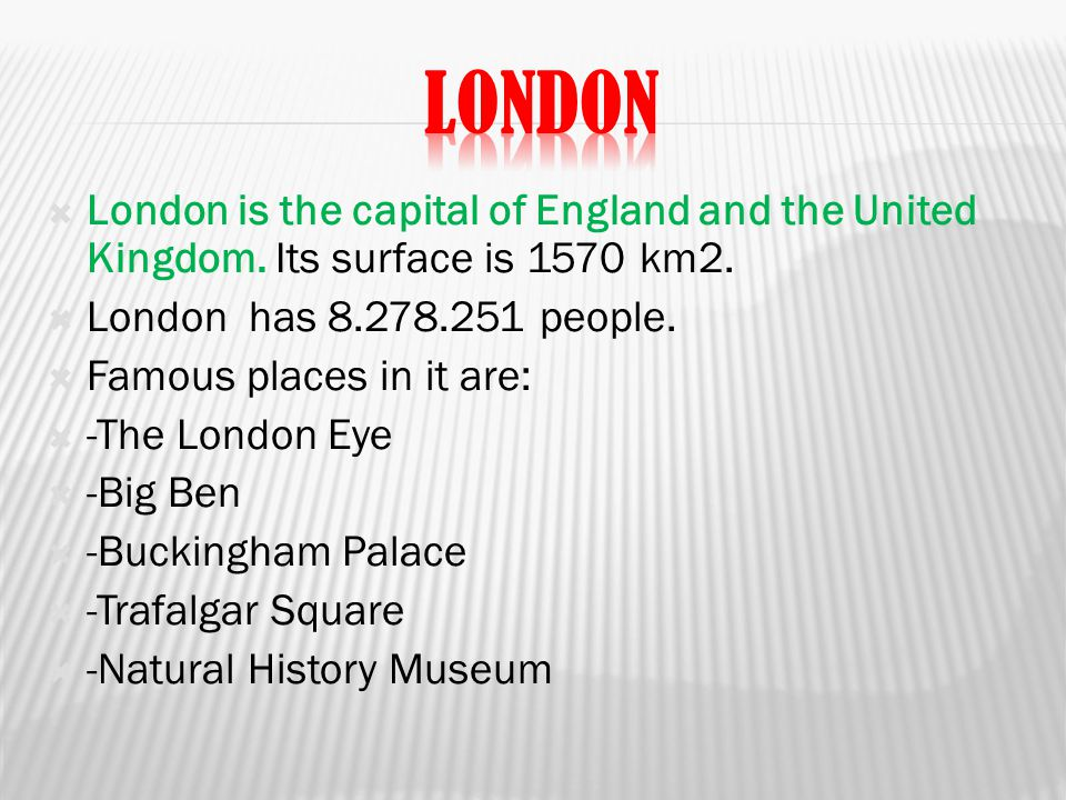  London is the capital of England and the United Kingdom.