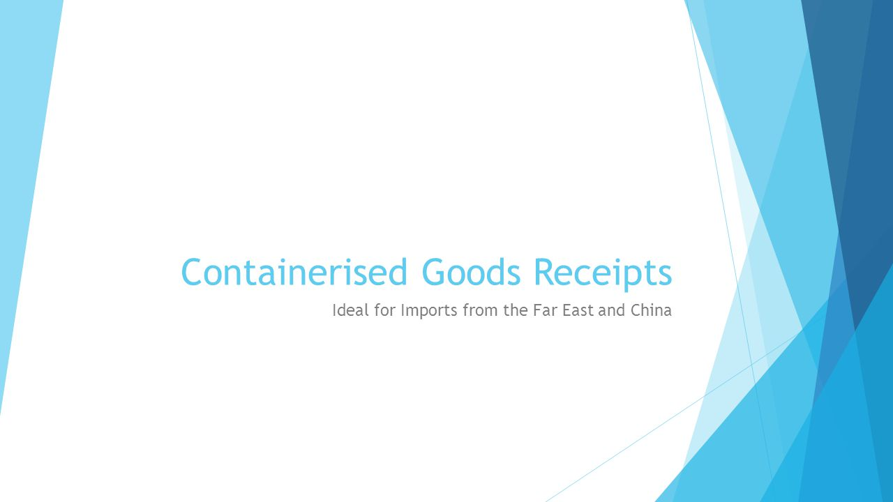 Containerised Goods Receipts Ideal for Imports from the Far East and China