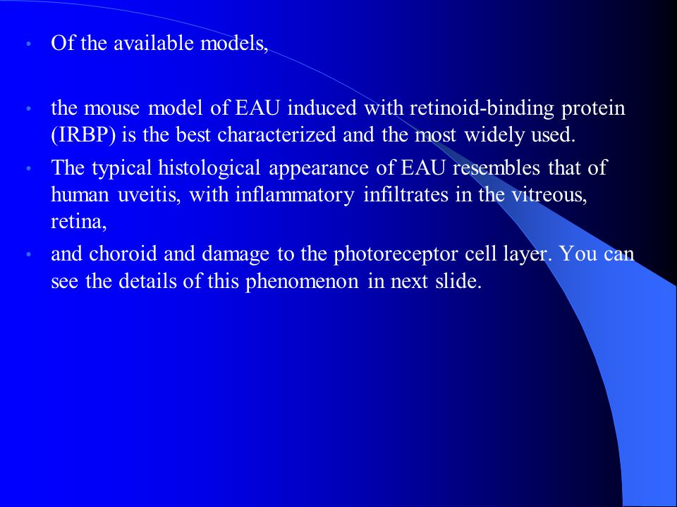 Of the available models, the mouse model of EAU induced with retinoid-binding protein (IRBP) is the best characterized and the most widely used.