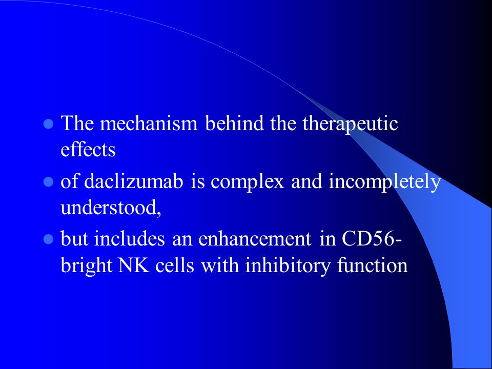 The mechanism behind the therapeutic effects of daclizumab is complex and incompletely understood, but includes an enhancement in CD56- bright NK cell