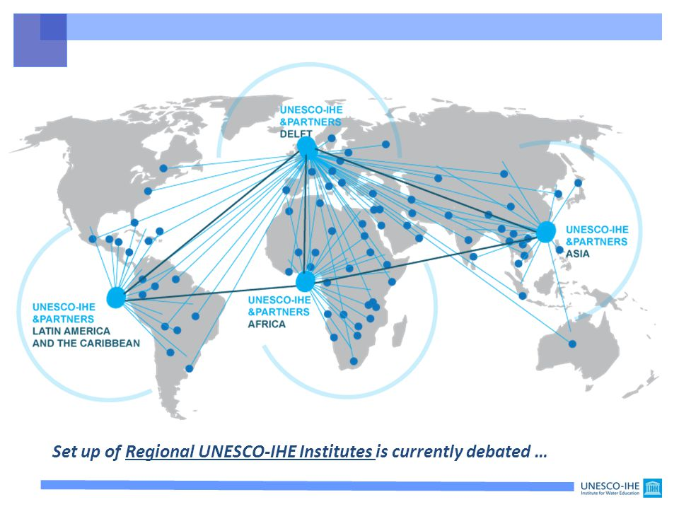 Set up of Regional UNESCO-IHE Institutes is currently debated …