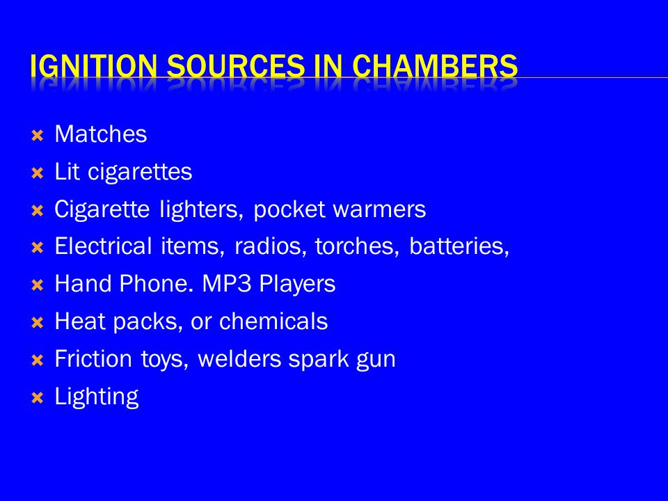  Matches  Lit cigarettes  Cigarette lighters, pocket warmers  Electrical items, radios, torches, batteries,  Hand Phone.