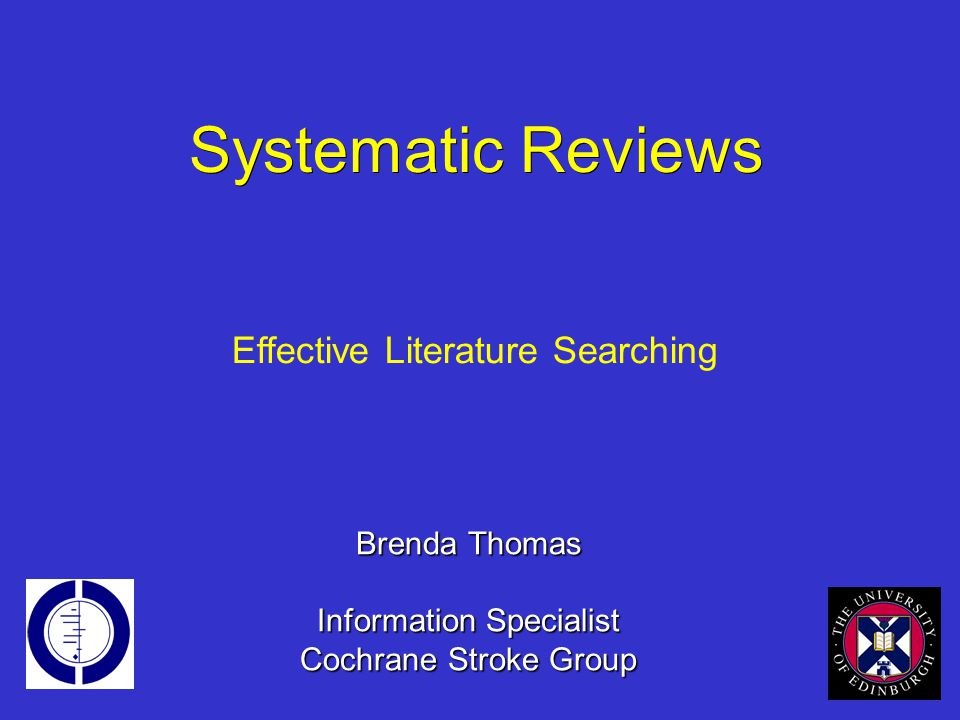 Systematic Reviews Brenda Thomas Information Specialist Cochrane Stroke Group Effective Literature Searching