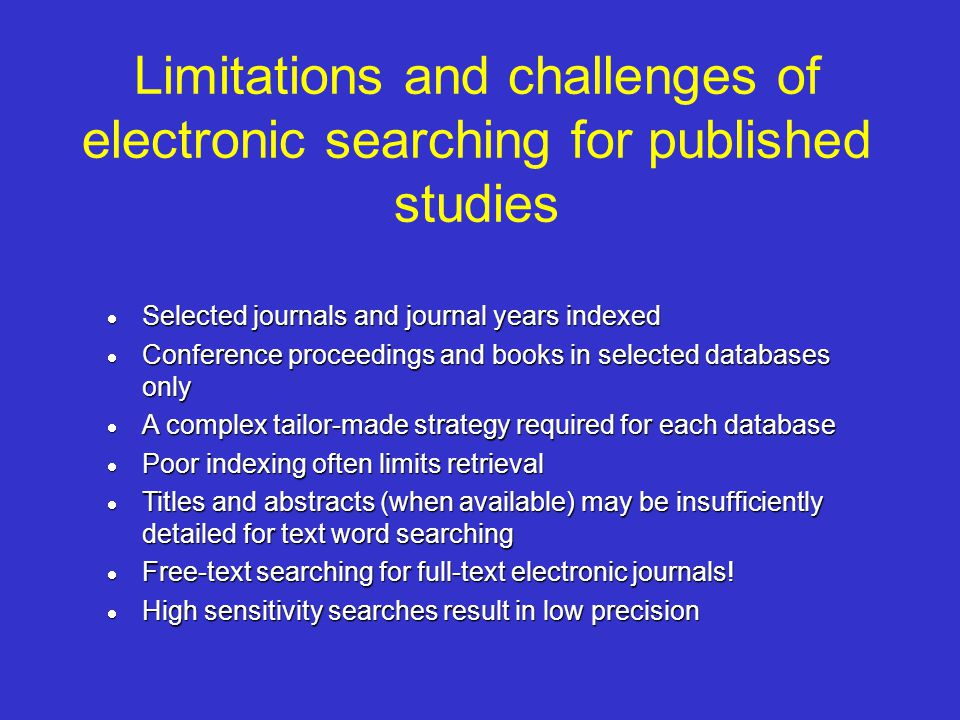 Limitations and challenges of electronic searching for published studies Selected journals and journal years indexed Selected journals and journal yea