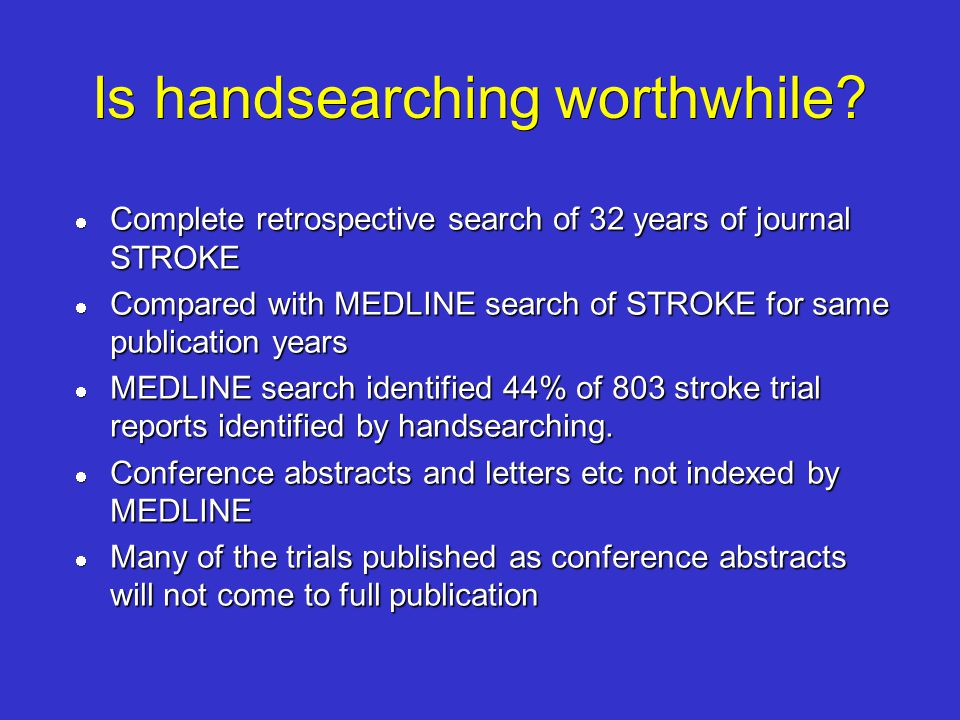 Is handsearching worthwhile? Complete retrospective search of 32 years of journal STROKE Complete retrospective search of 32 years of journal STROKE C