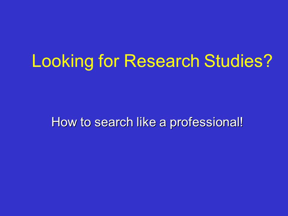 Looking for Research Studies? How to search like a professional!